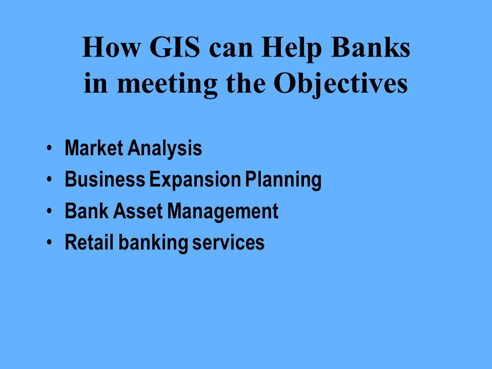How GIS can Help Banks in meeting the Objectives