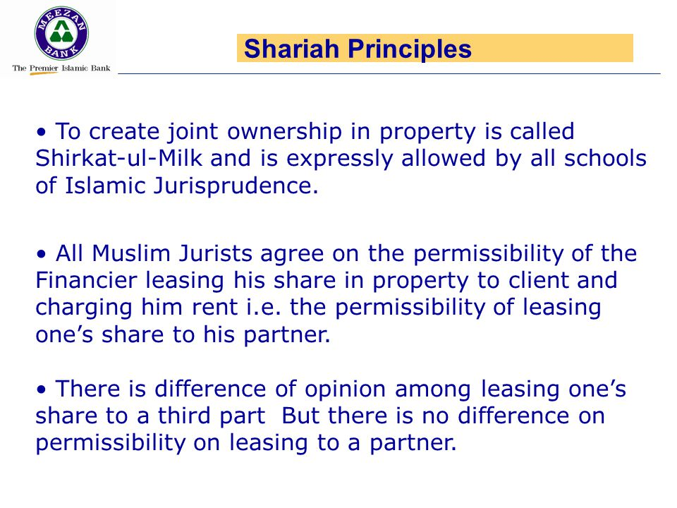 Shariah Principles To create joint ownership in property is called Shirkat-ul-Milk and is expressly allowed by all schools of Islamic Jurisprudence.