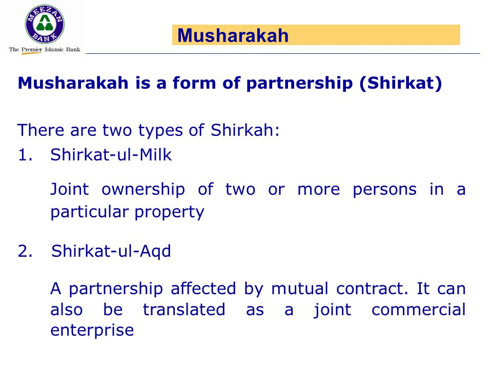 Musharakah Musharakah is a form of partnership (Shirkat)