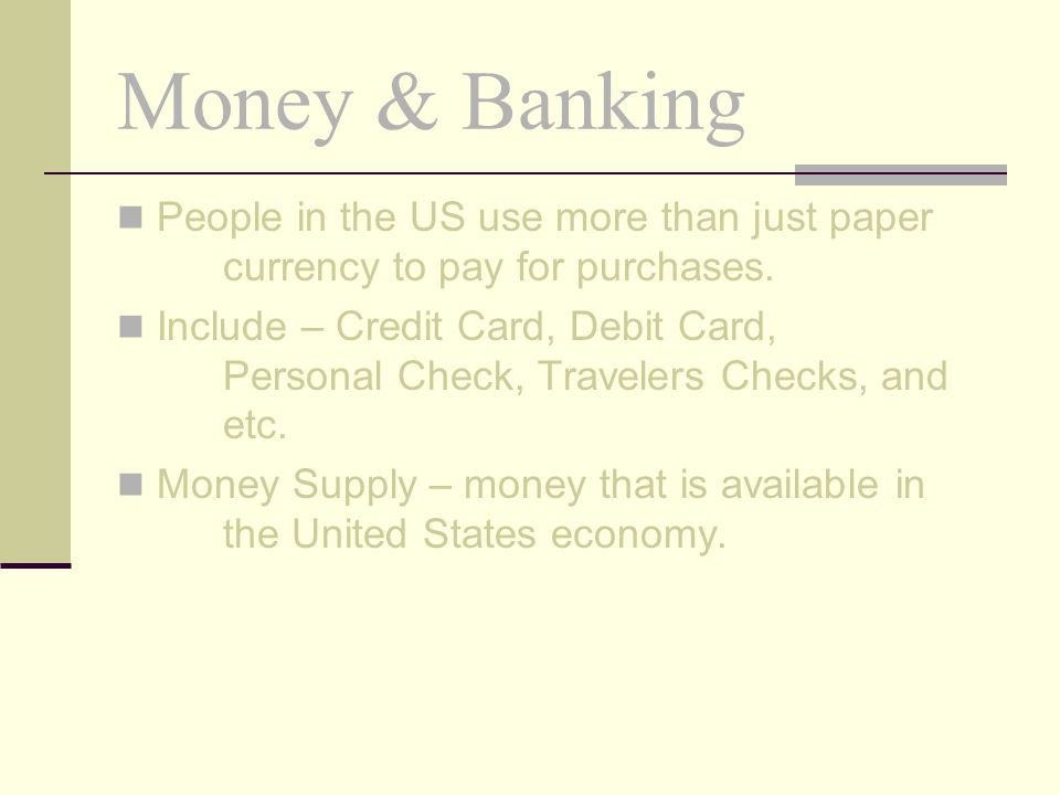 Money & Banking People in the US use more than just paper currency to pay for purchases.