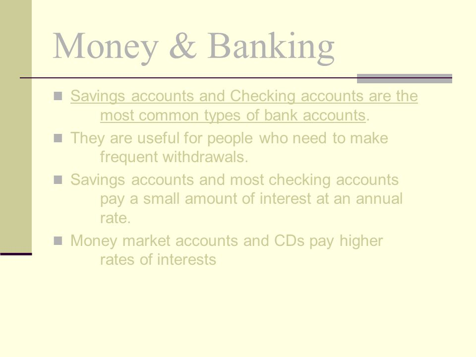 Money & Banking Savings accounts and Checking accounts are the most common types of bank accounts.