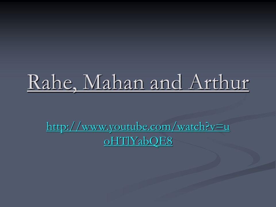 Rahe, Mahan and Arthur http://www.youtube.com/watch v=uoHTlYabQE8