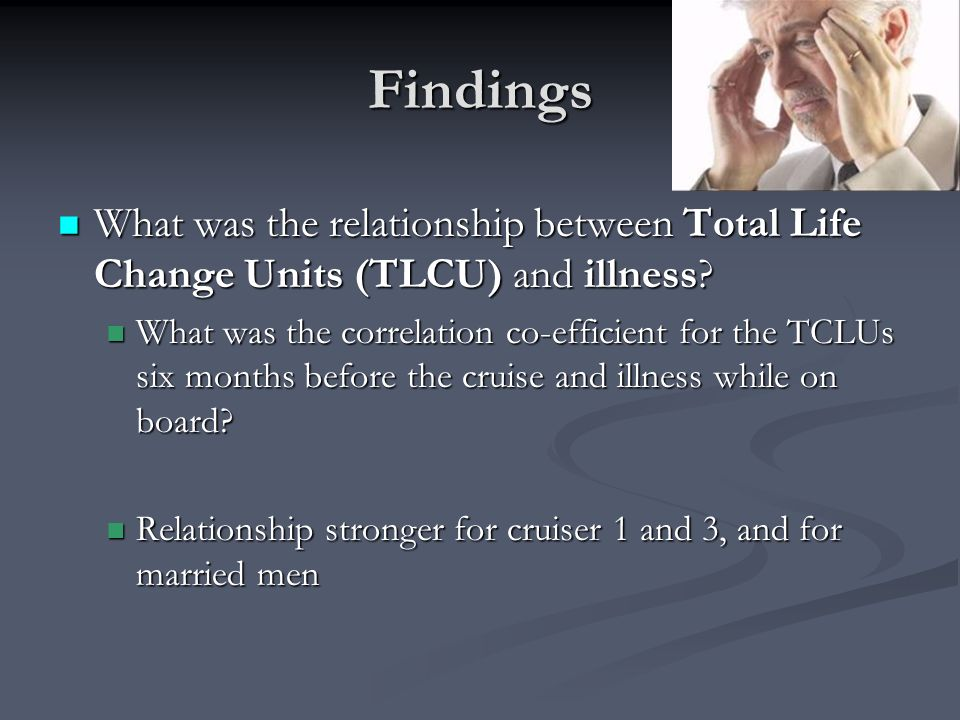 Findings What was the relationship between Total Life Change Units (TLCU) and illness
