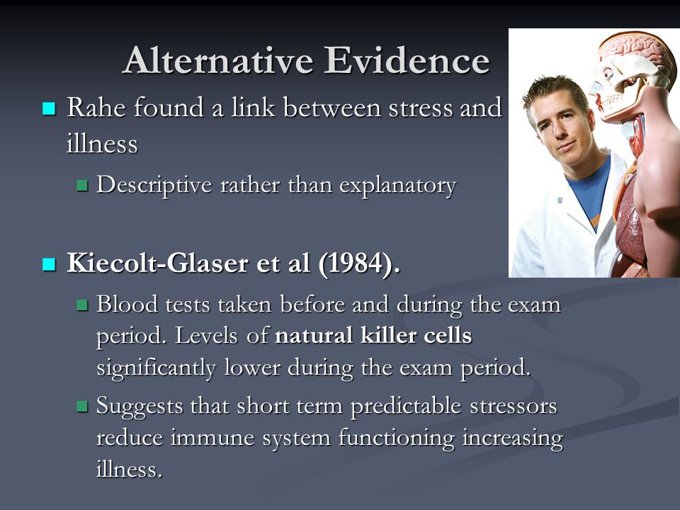 Alternative Evidence Rahe found a link between stress and illness