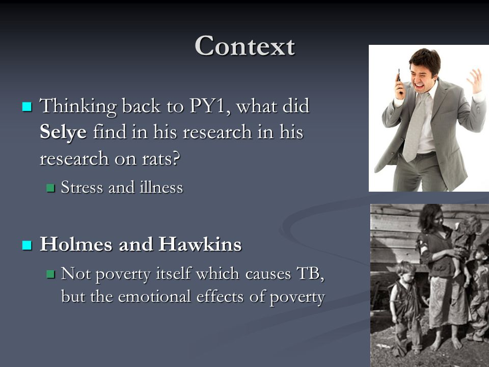 Context Thinking back to PY1, what did Selye find in his research in his research on rats Stress and illness.
