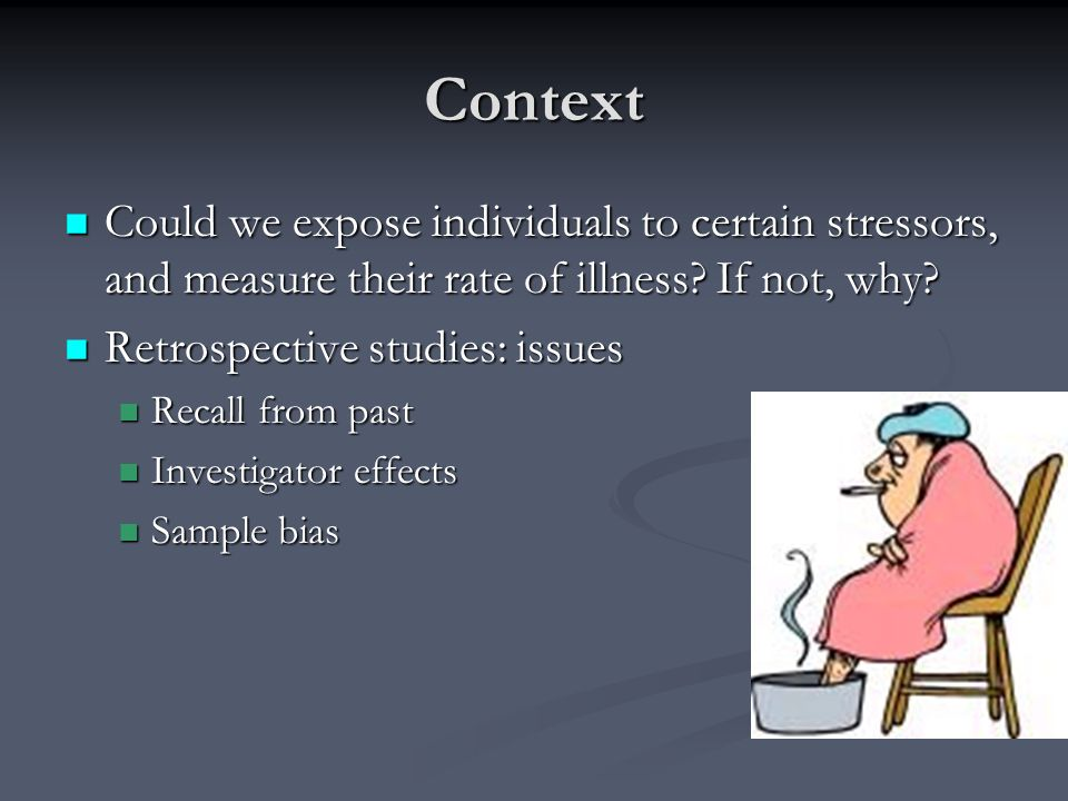 Context Could we expose individuals to certain stressors, and measure their rate of illness If not, why