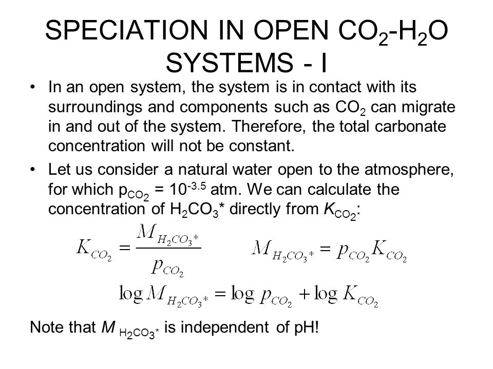 SPECIATION IN OPEN CO2-H2O SYSTEMS - I