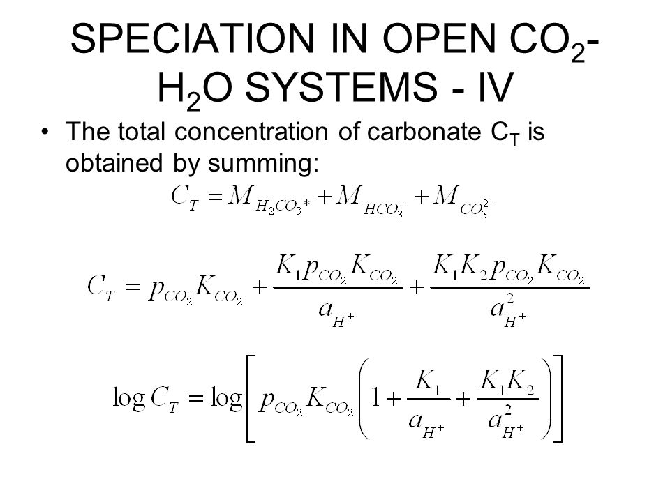 SPECIATION IN OPEN CO2-H2O SYSTEMS - IV