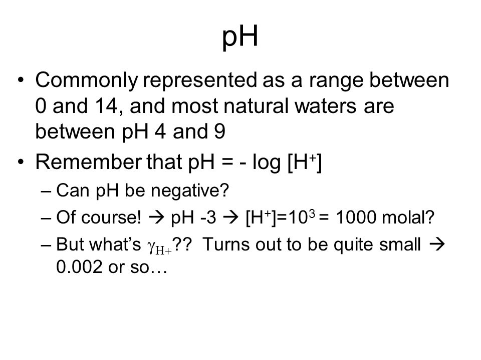 pH Commonly represented as a range between 0 and 14, and most natural waters are between pH 4 and 9.