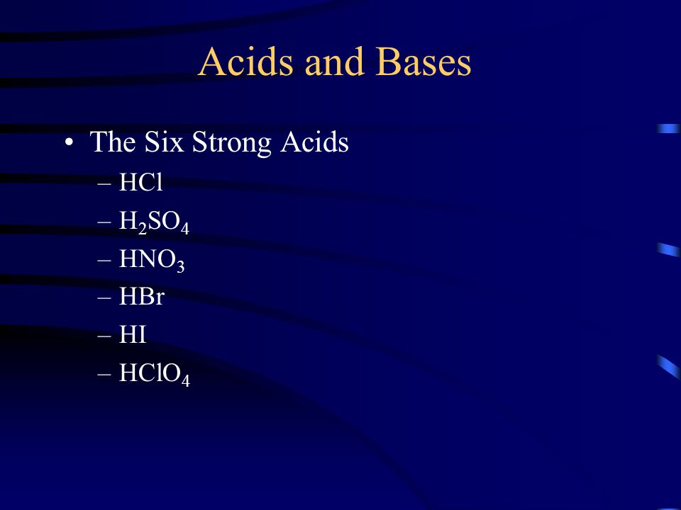 Acids and Bases The Six Strong Acids HCl H2SO4 HNO3 HBr HI HClO4