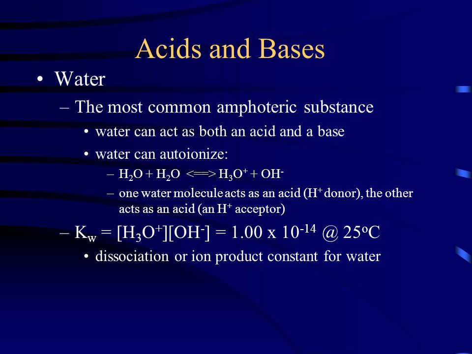 Acids and Bases Water The most common amphoteric substance