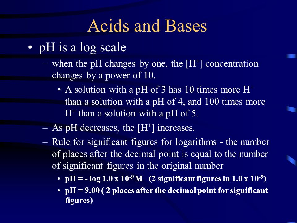 Acids and Bases pH is a log scale