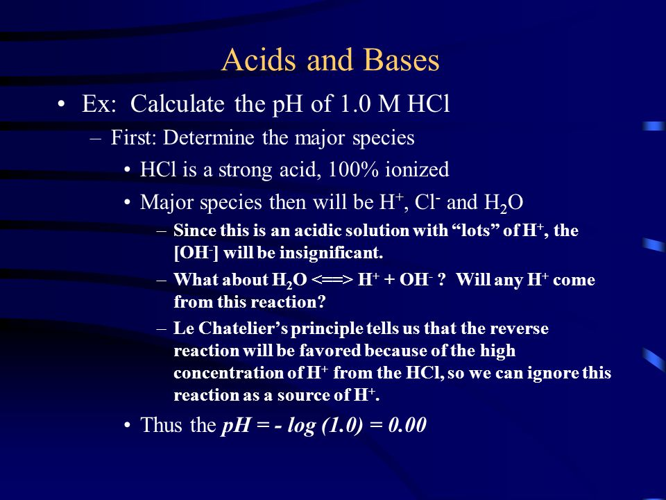 Acids and Bases Ex: Calculate the pH of 1.0 M HCl