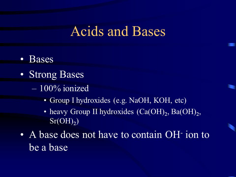 Acids and Bases Bases Strong Bases