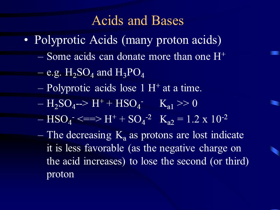 Acids and Bases Polyprotic Acids (many proton acids)
