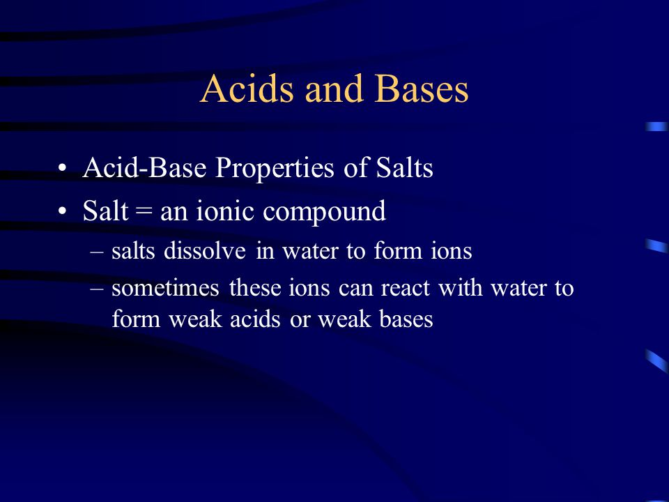 Acids and Bases Acid-Base Properties of Salts Salt = an ionic compound