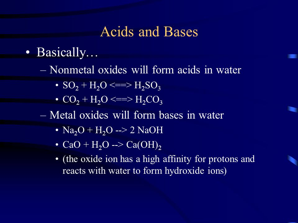 Acids and Bases Basically… Nonmetal oxides will form acids in water