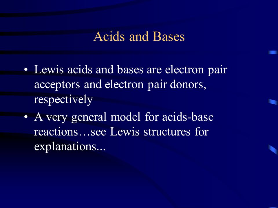 Acids and Bases Lewis acids and bases are electron pair acceptors and electron pair donors, respectively.