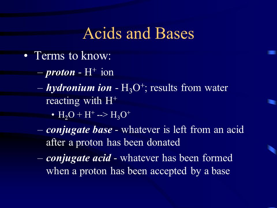 Acids and Bases Terms to know: proton - H+ ion