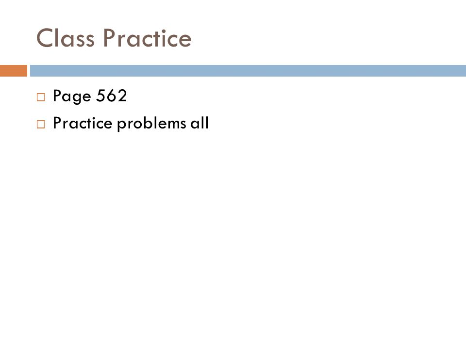 Class Practice Page 562 Practice problems all