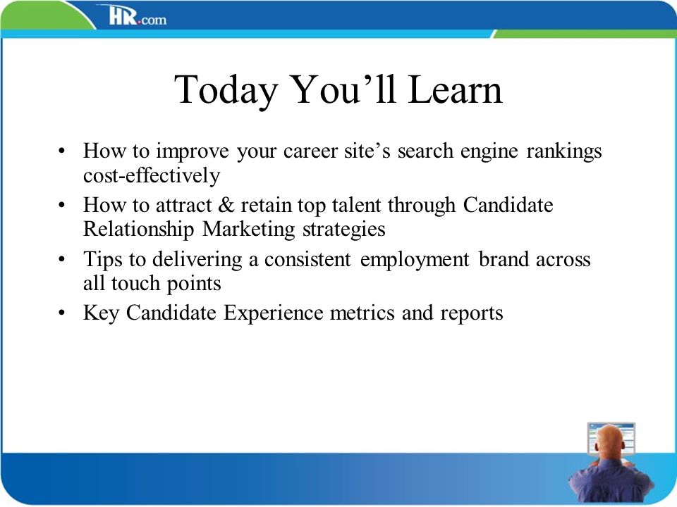 Today You'll Learn How to improve your career site's search engine rankings cost-effectively.
