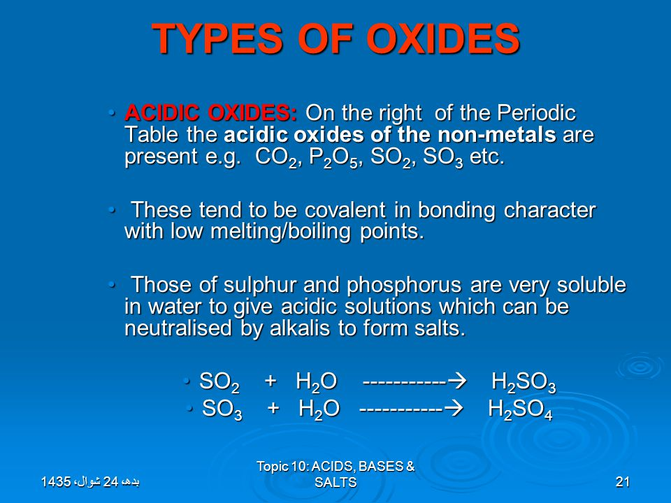 TYPES OF OXIDES ACIDIC OXIDES: On the right of the Periodic Table the acidic oxides of the non-metals are present e.g. CO2, P2O5, SO2, SO3 etc.