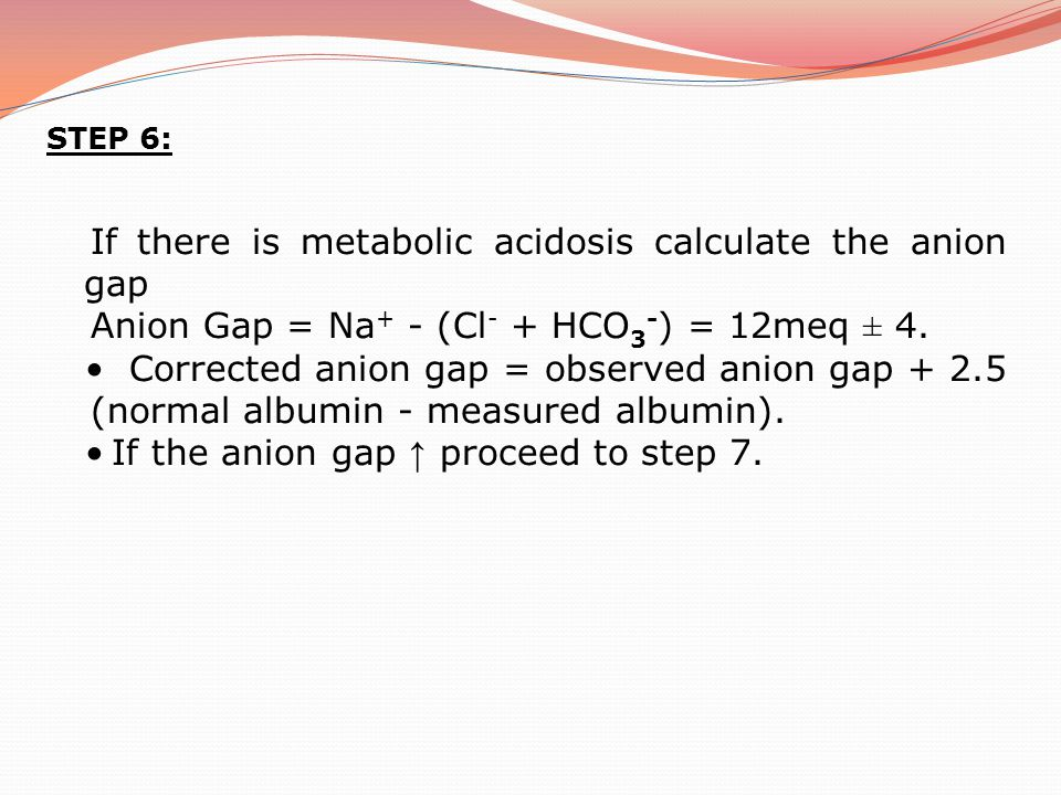 If there is metabolic acidosis calculate the anion gap