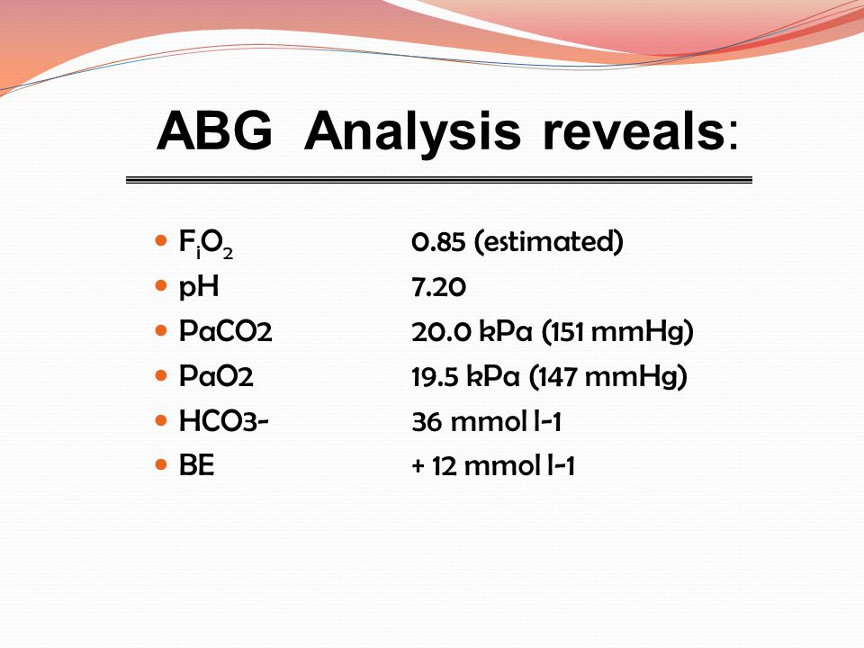 ABG Analysis reveals: FiO2 0.85 (estimated) pH 7.20