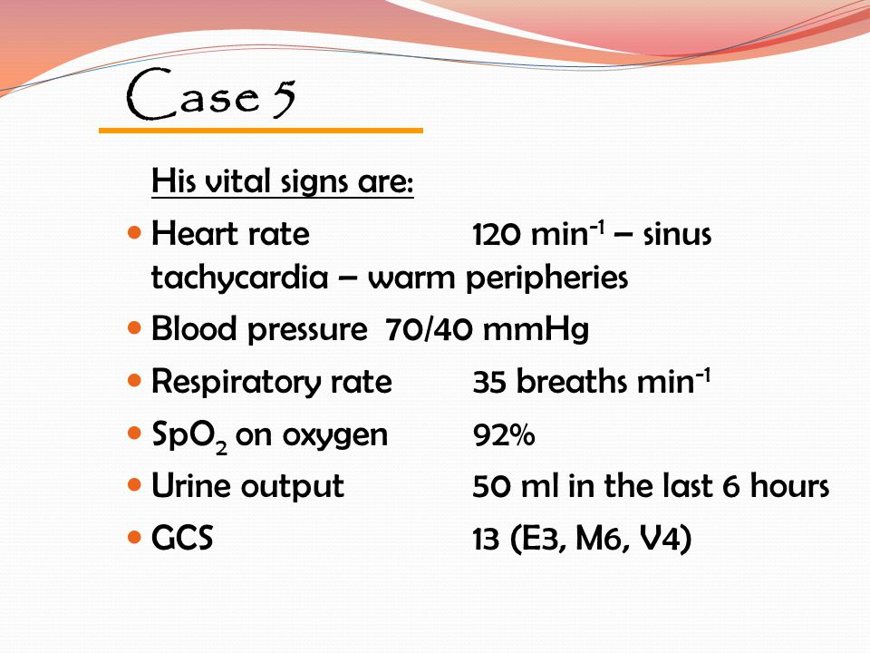 Case 5 Heart rate 120 min-1 – sinus tachycardia – warm peripheries
