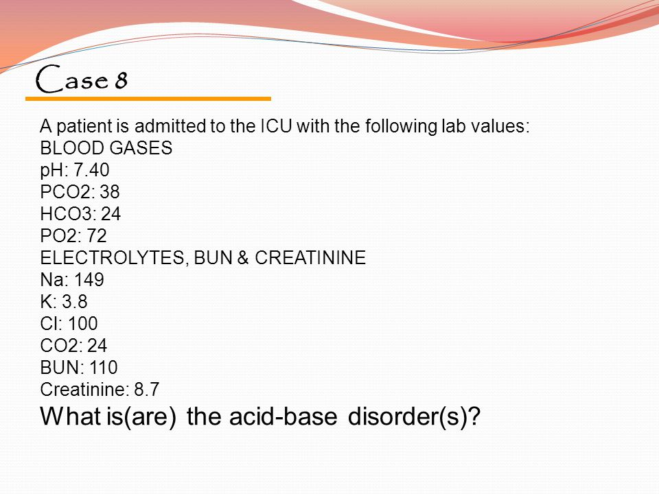 Case 8 What is(are) the acid-base disorder(s)