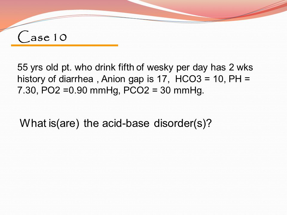 Case 10 What is(are) the acid-base disorder(s)