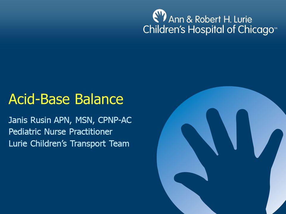 Acid-Base Balance Janis Rusin APN, MSN, CPNP-AC