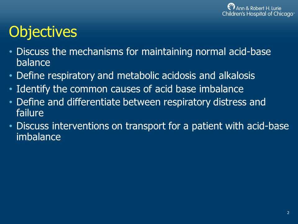 Objectives Discuss the mechanisms for maintaining normal acid-base balance. Define respiratory and metabolic acidosis and alkalosis.