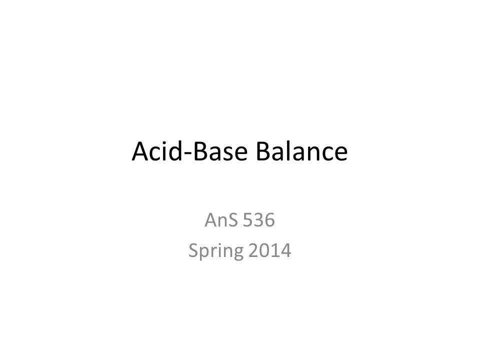 Acid-Base Balance AnS 536 Spring 2014
