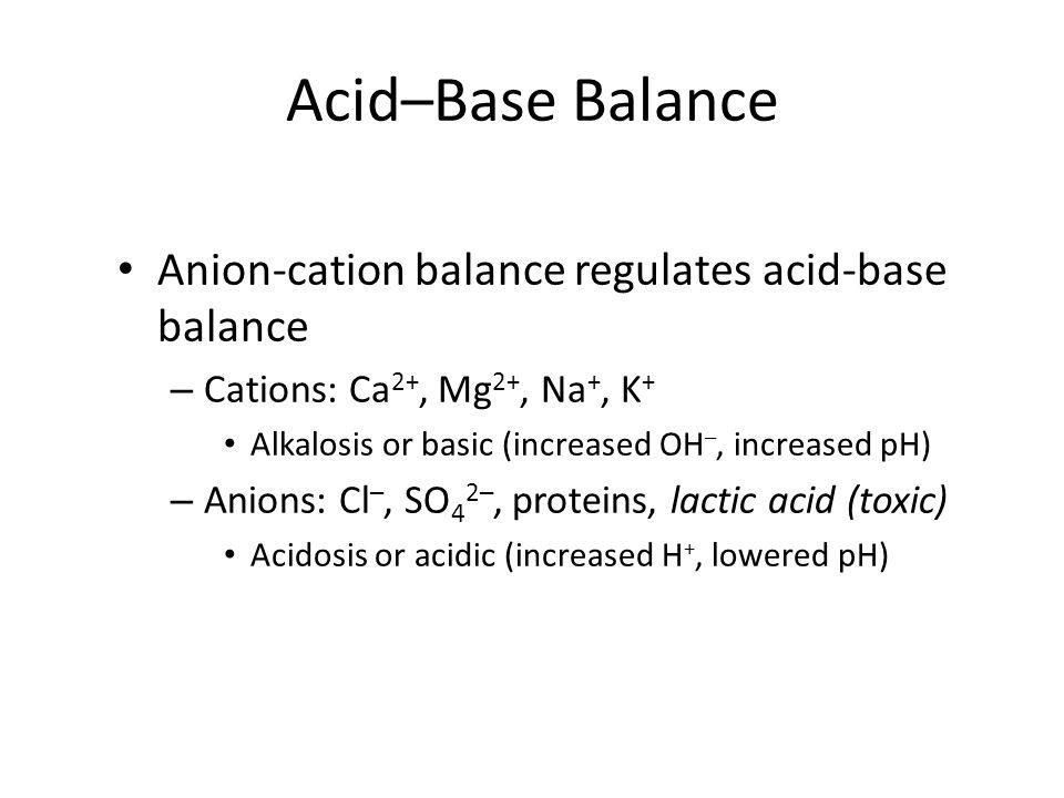 Acid–Base Balance Anion-cation balance regulates acid-base balance