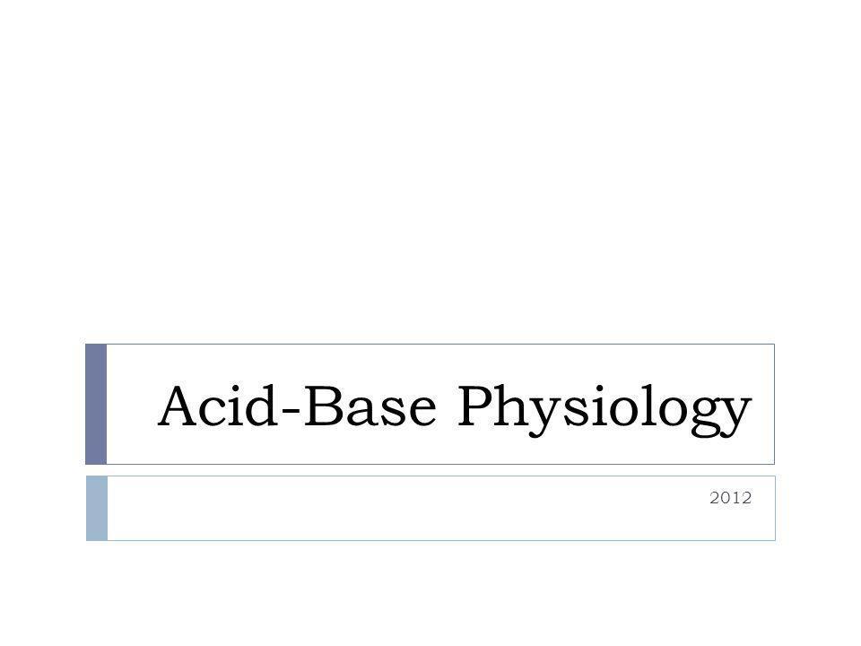 Acid-Base Physiology 2012