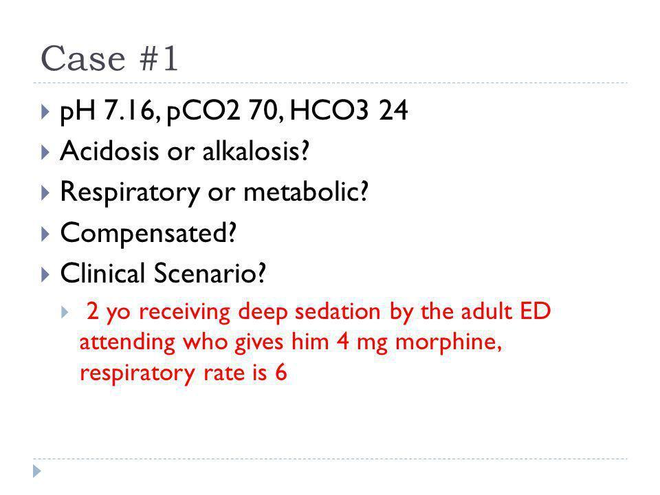 Case #1 pH 7.16, pCO2 70, HCO3 24 Acidosis or alkalosis