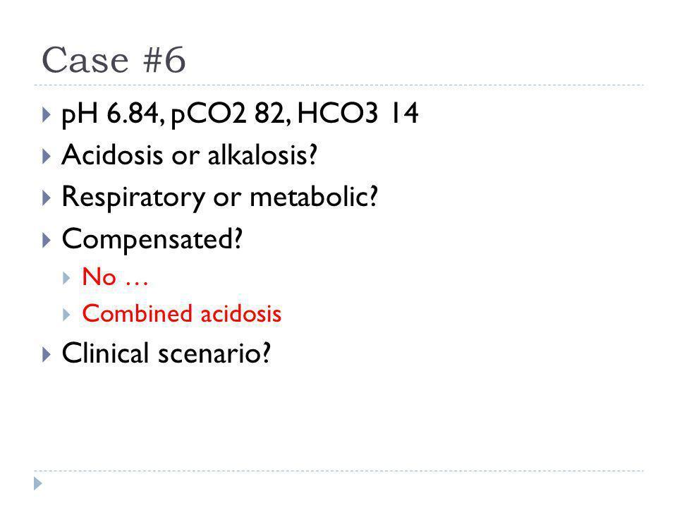 Case #6 pH 6.84, pCO2 82, HCO3 14 Acidosis or alkalosis