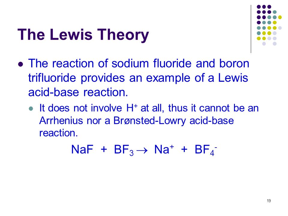 The Lewis Theory The reaction of sodium fluoride and boron trifluoride provides an example of a Lewis acid-base reaction.
