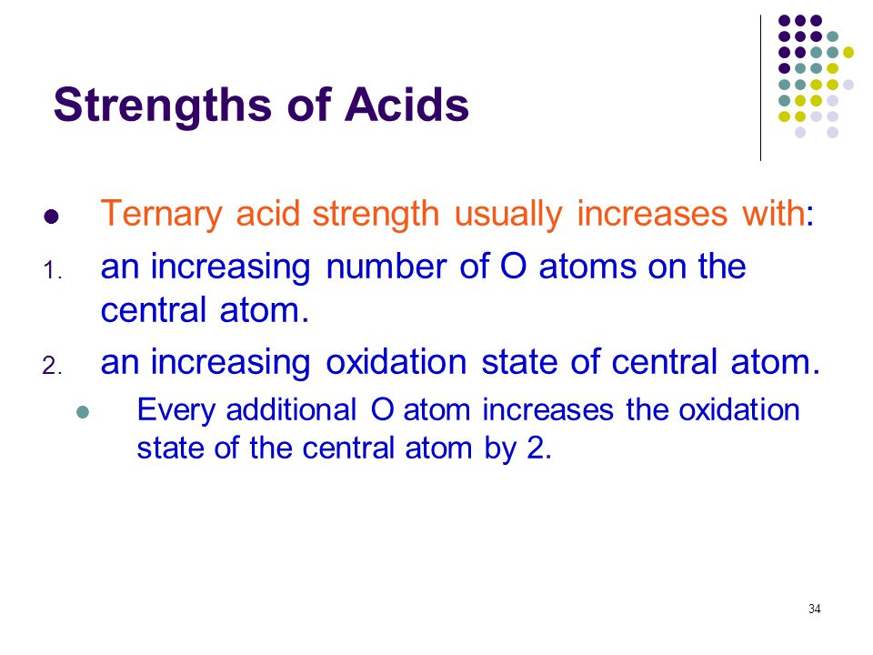 Strengths of Acids Ternary acid strength usually increases with: