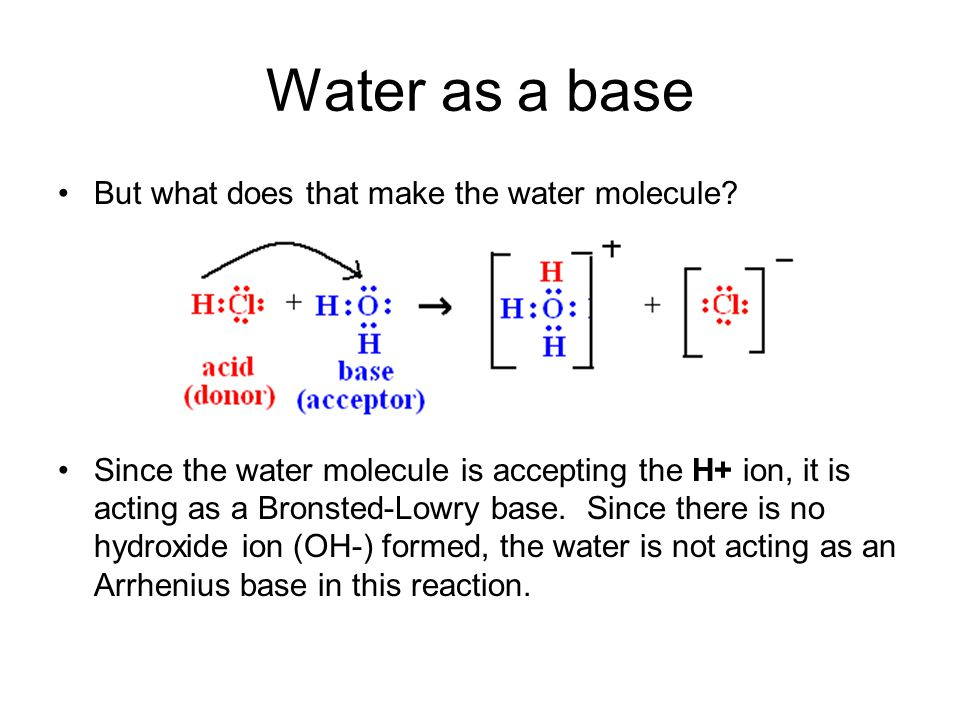 Water as a base But what does that make the water molecule