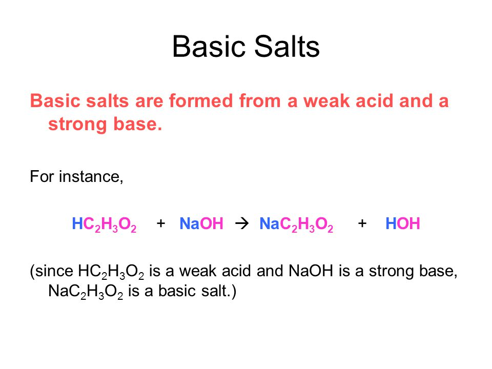 Basic Salts Basic salts are formed from a weak acid and a strong base.