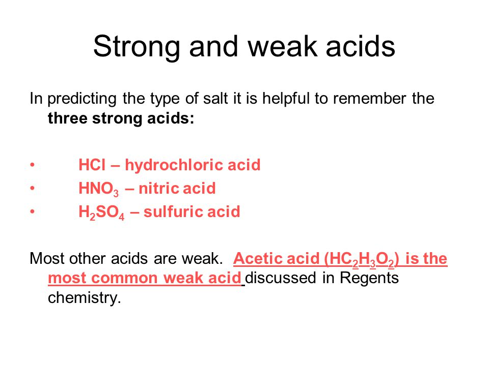 Strong and weak acids In predicting the type of salt it is helpful to remember the three strong acids: