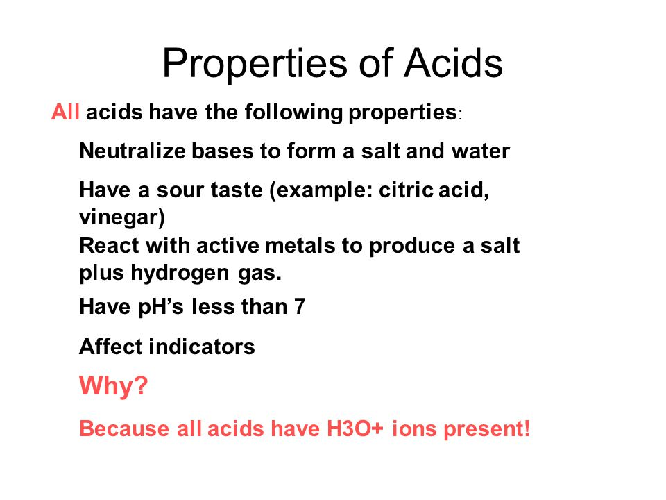 Properties of Acids Why All acids have the following properties: