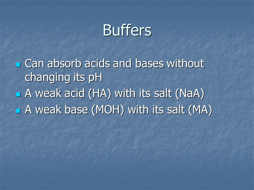 Buffers Can absorb acids and bases without changing its pH