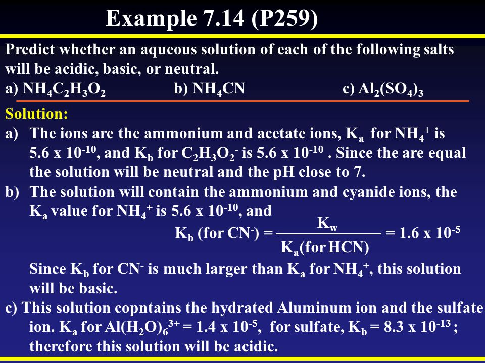 Example 7.14 (P259) Predict whether an aqueous solution of each of the following salts. will be acidic, basic, or neutral.