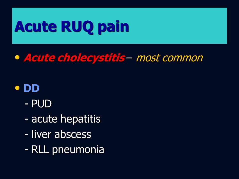 Acute RUQ pain Acute cholecystitis – most common DD - PUD