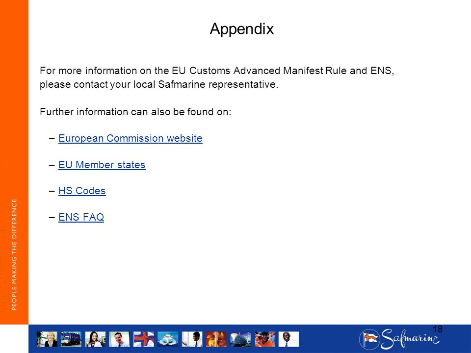 Appendix For more information on the EU Customs Advanced Manifest Rule and ENS, please contact your local Safmarine representative.