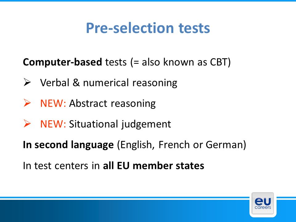 Pre-selection tests Computer-based tests (= also known as CBT)