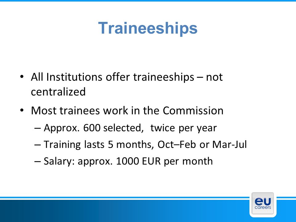 Traineeships All Institutions offer traineeships – not centralized